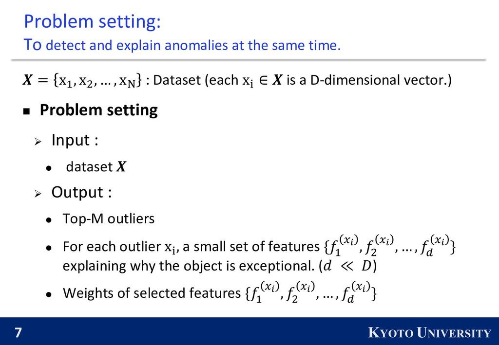 7 KYOTO UNIVERSITY Problem setting: To detect a...