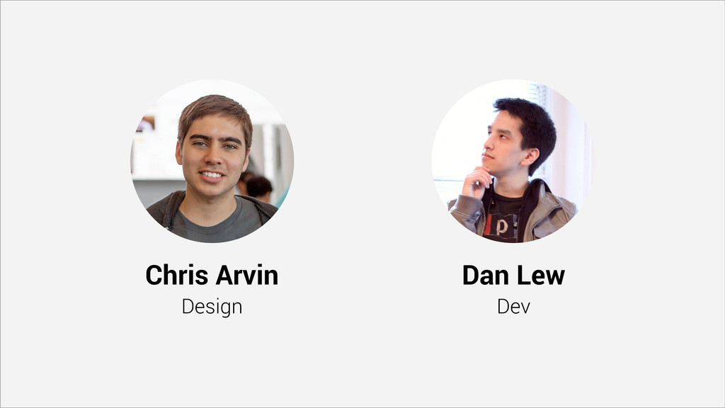 Hello. Chris Arvin Design Dan Lew Dev We work o...
