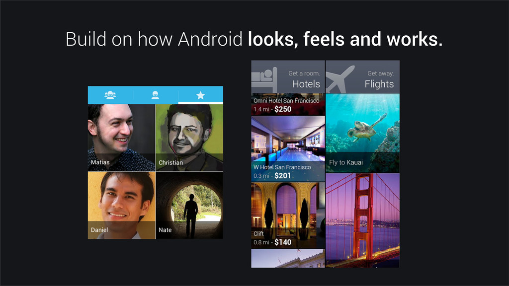 Build on how Android looks, feels and works.
