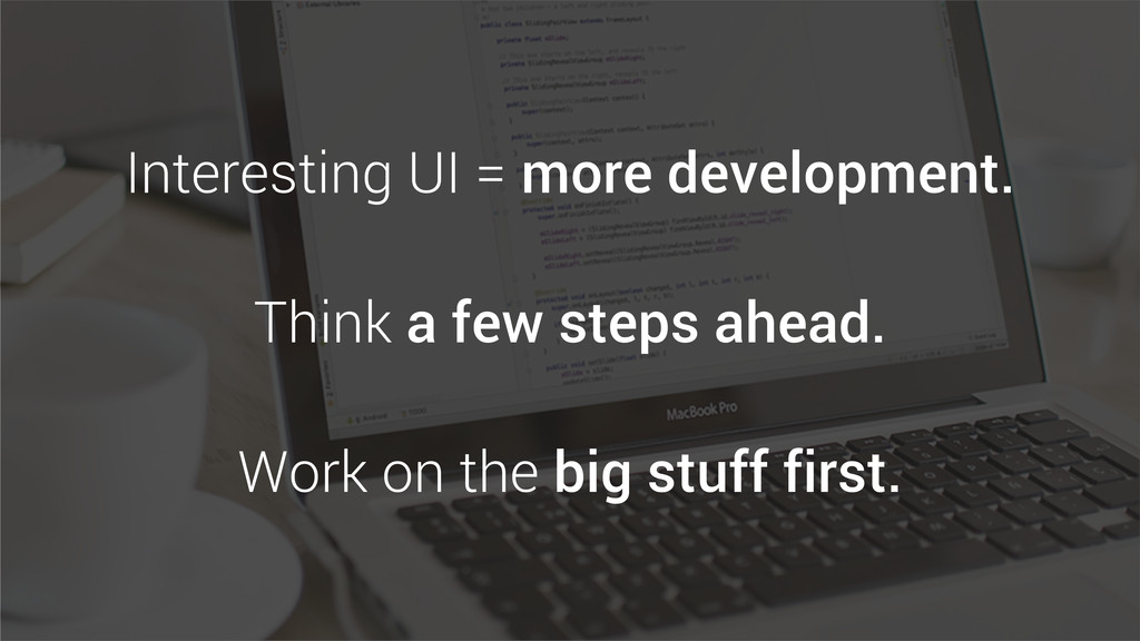 Interesting UI = more development. Think a few ...