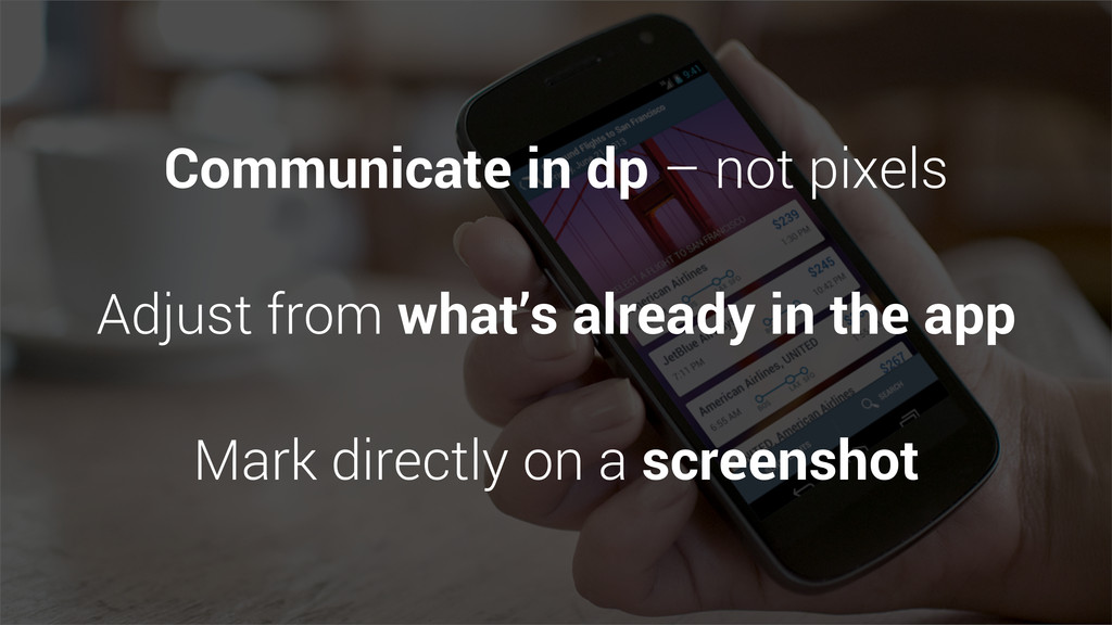 Communicate in dp – not pixels Adjust from what...