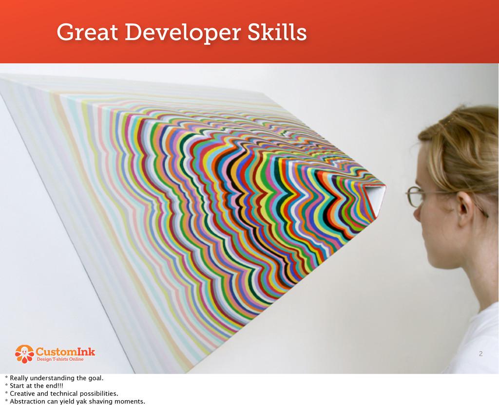 Great Developer Skills 2 * Really understanding...