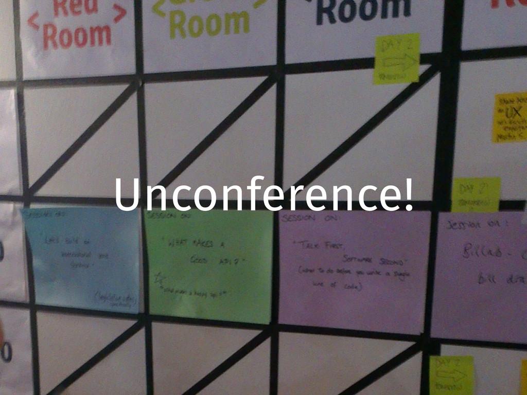 Unconference!