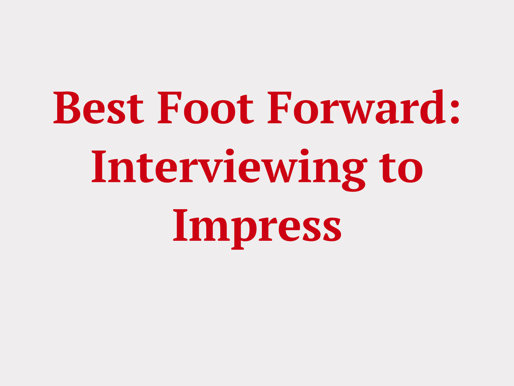 Best Foot Forward: Interviewing to Impress