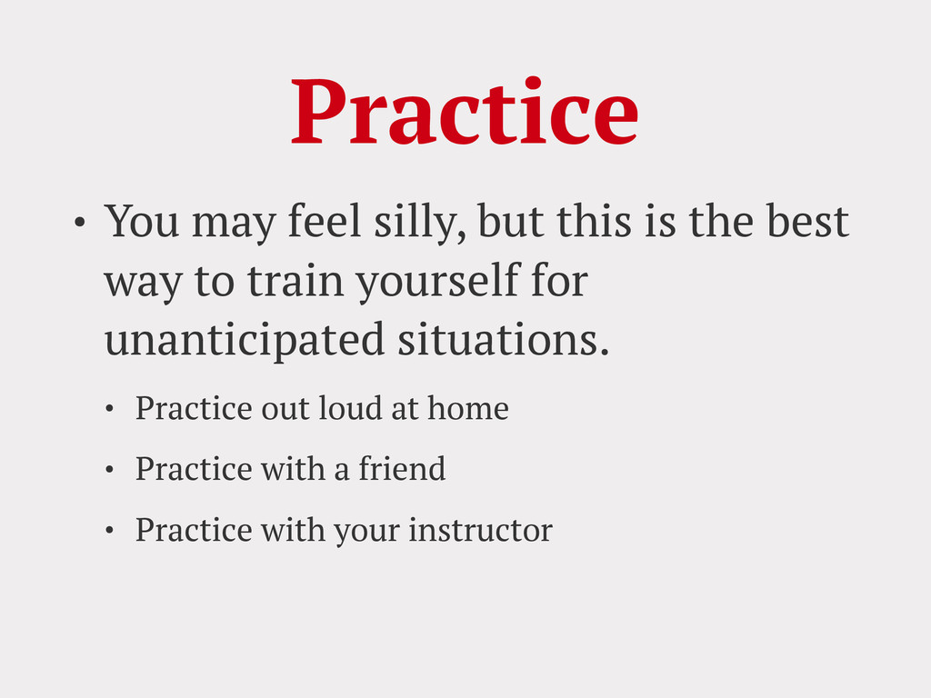 Practice • You may feel silly, but this is the ...