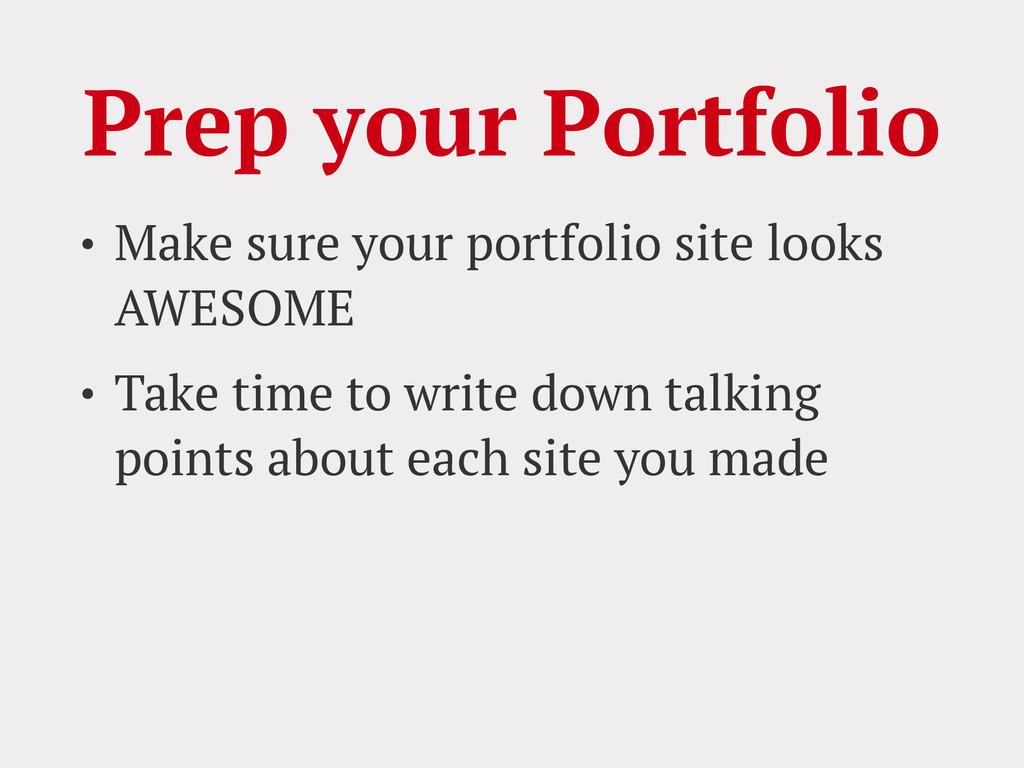 Prep your Portfolio • Make sure your portfolio ...