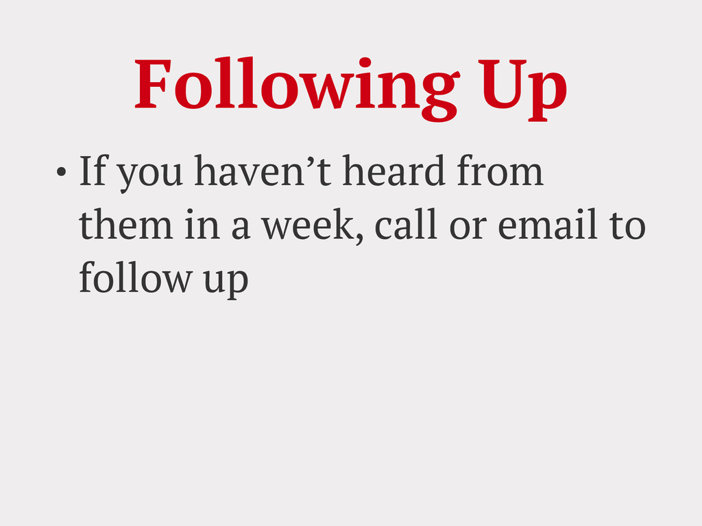 Following Up • If you haven't heard from them i...
