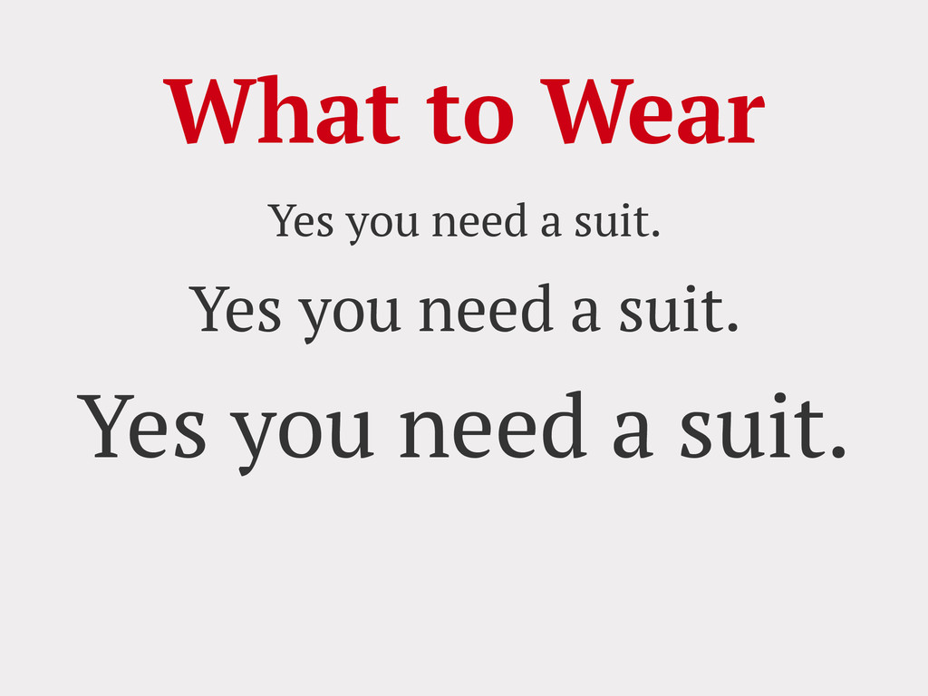 What to Wear Yes you need a suit. Yes you need ...