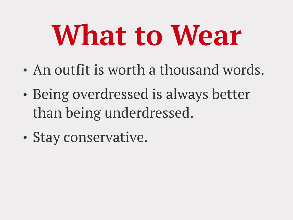 What to Wear • An outfit is worth a thousand wo...