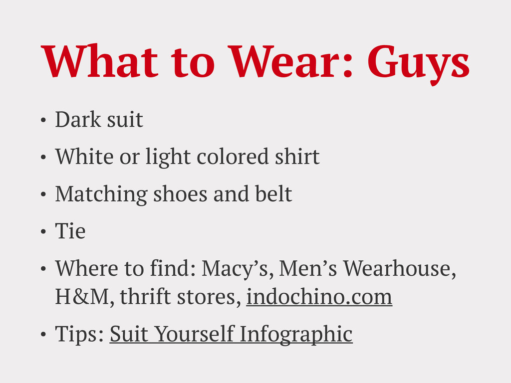 What to Wear: Guys • Dark suit • White or light...
