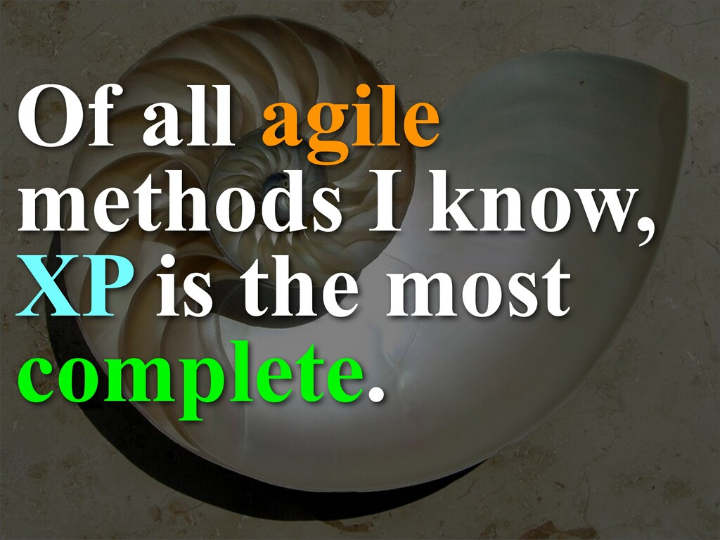 Of all agile methods I know, XP is the most com...