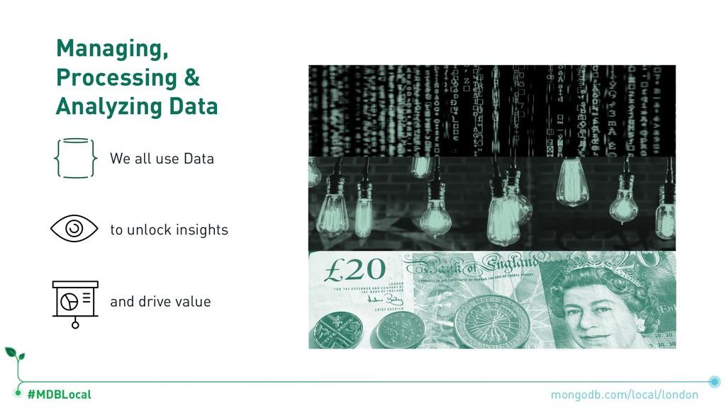 #MDBLocal Managing, Processing & Analyzing Data...