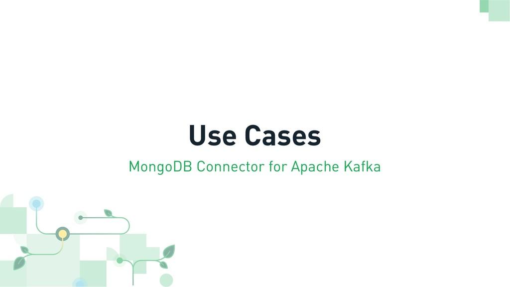 Use Cases MongoDB Connector for Apache Kafka