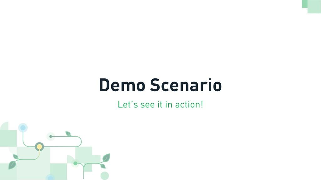 Demo Scenario Let's see it in action!