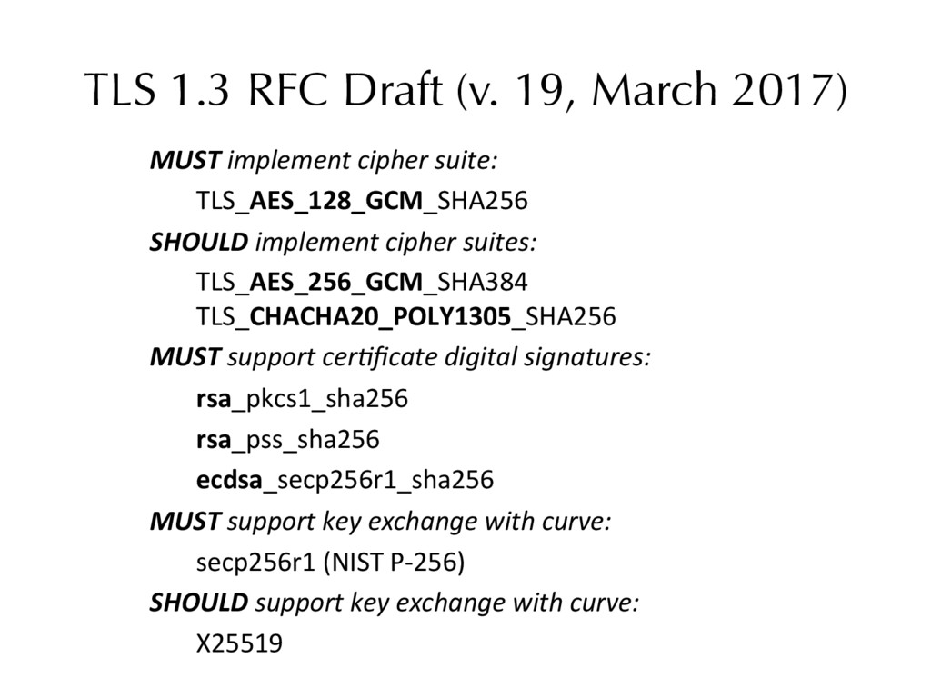 TLS 1.3 RFC Draft (v. 19, March 2017) MUST impl...