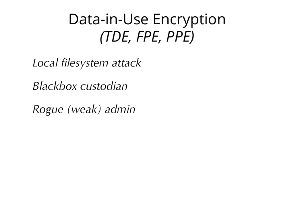 Data-in-Use Encryption (TDE, FPE, PPE) Local fil...