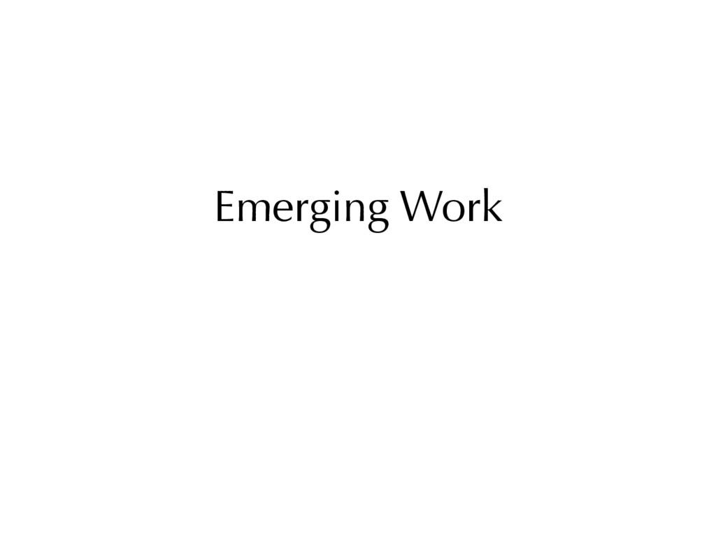 Emerging Work