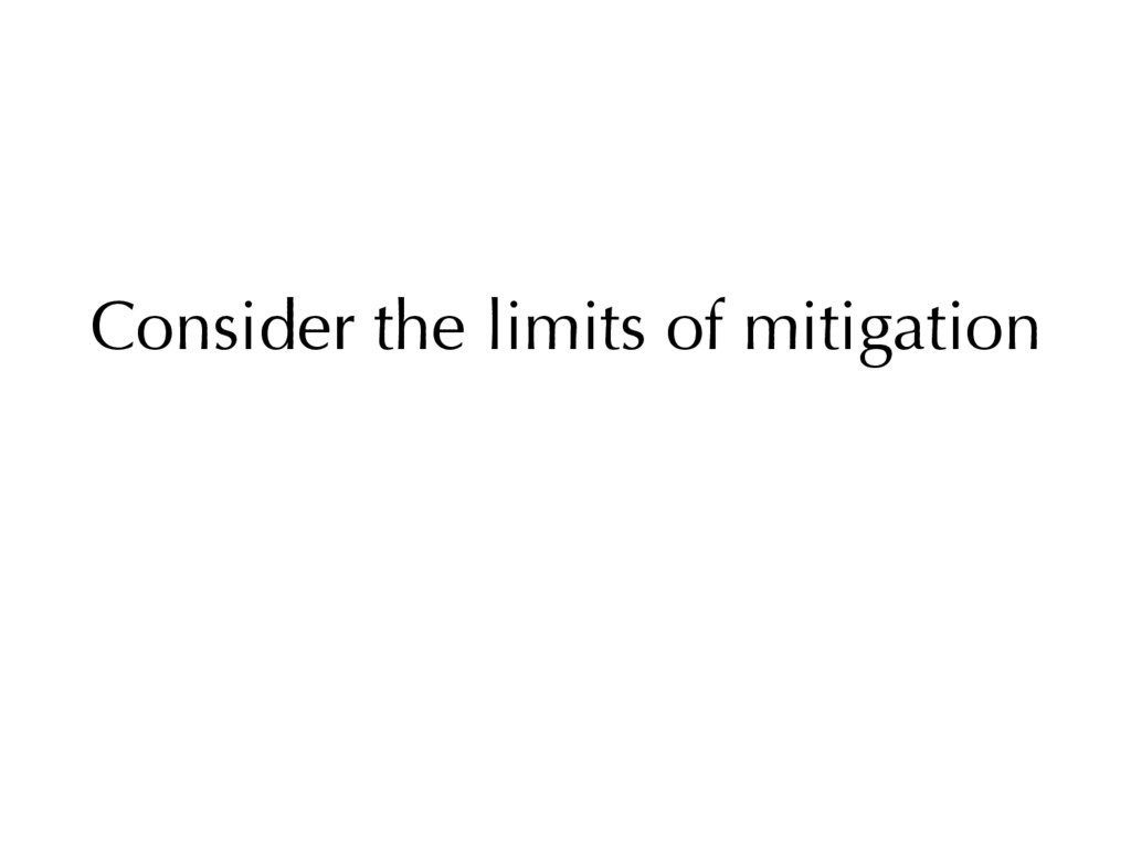 Consider the limits of mitigation