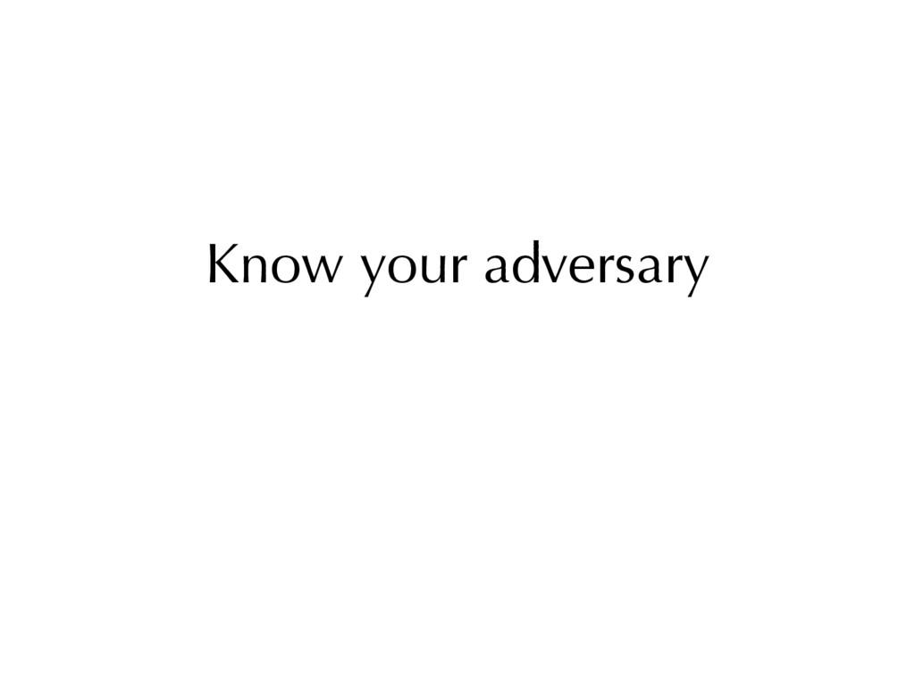 Know your adversary