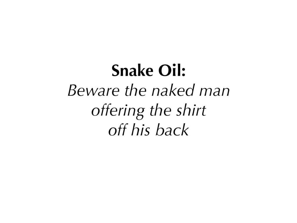 Snake Oil: Beware the naked man offering the sh...
