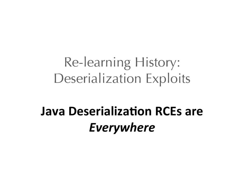Re-learning History: Deserialization Exploits J...