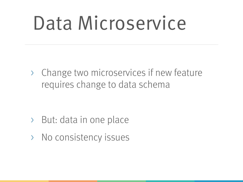 Data Microservice > Change two microservices if...