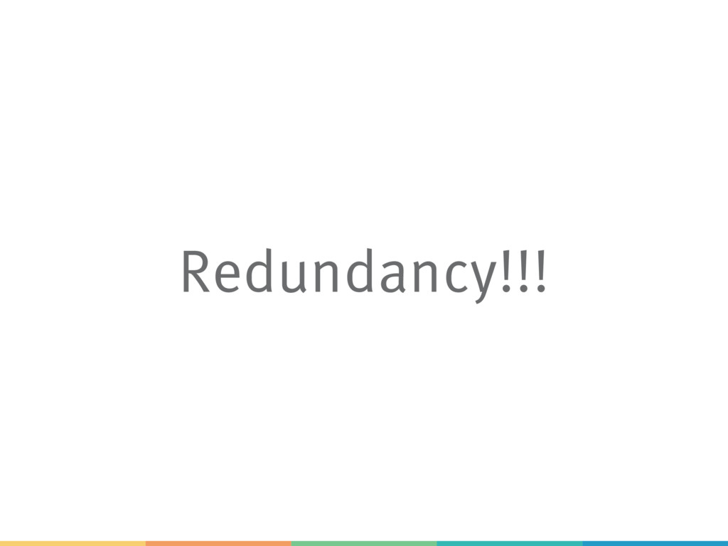 Redundancy!!!