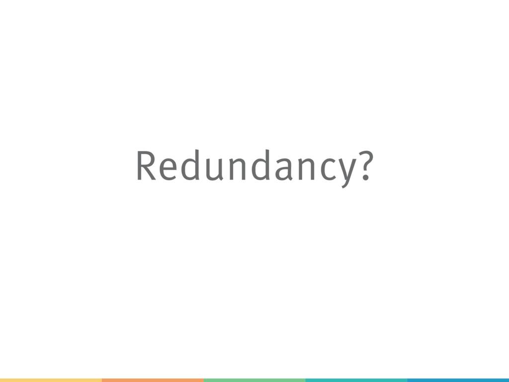 Redundancy?