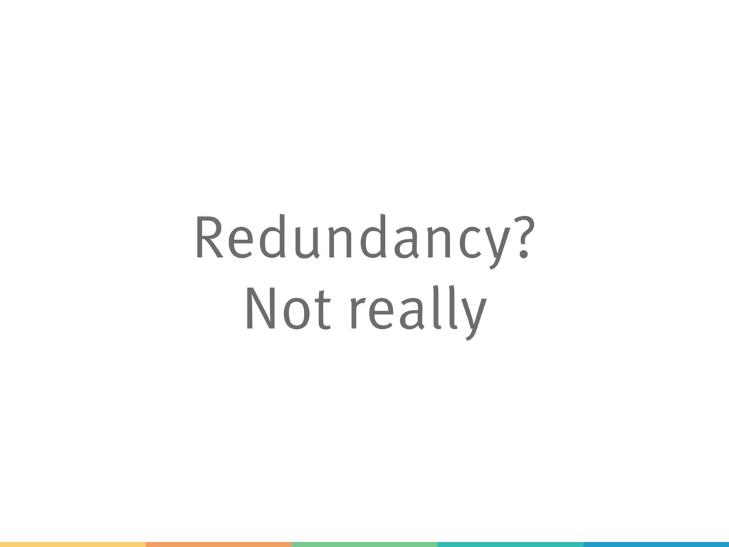 Redundancy? Not really