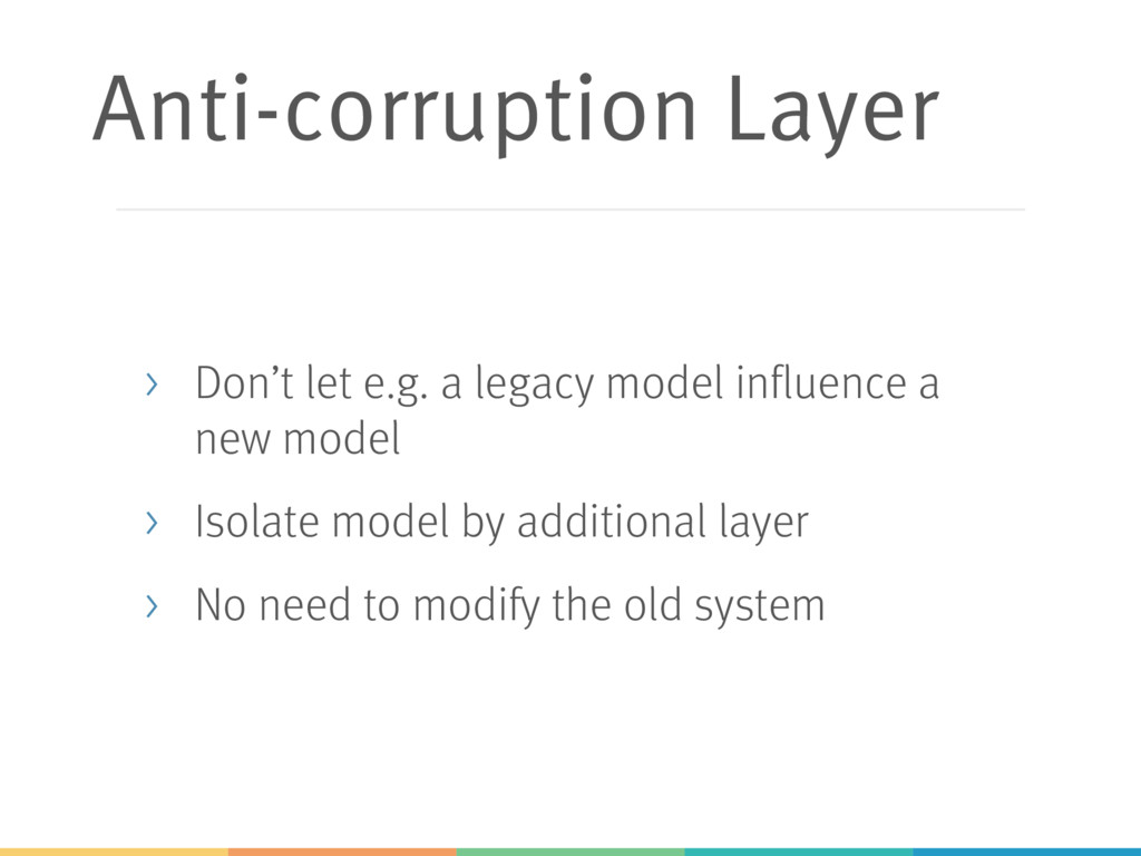 Anti-corruption Layer > Don't let e.g. a legacy...