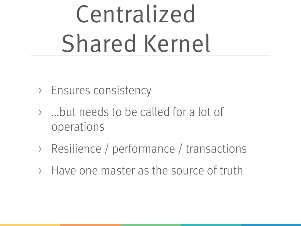 Centralized Shared Kernel > Ensures consistency...