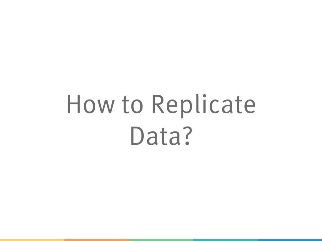 How to Replicate Data?
