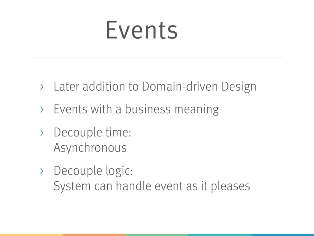Events > Later addition to Domain-driven Design...