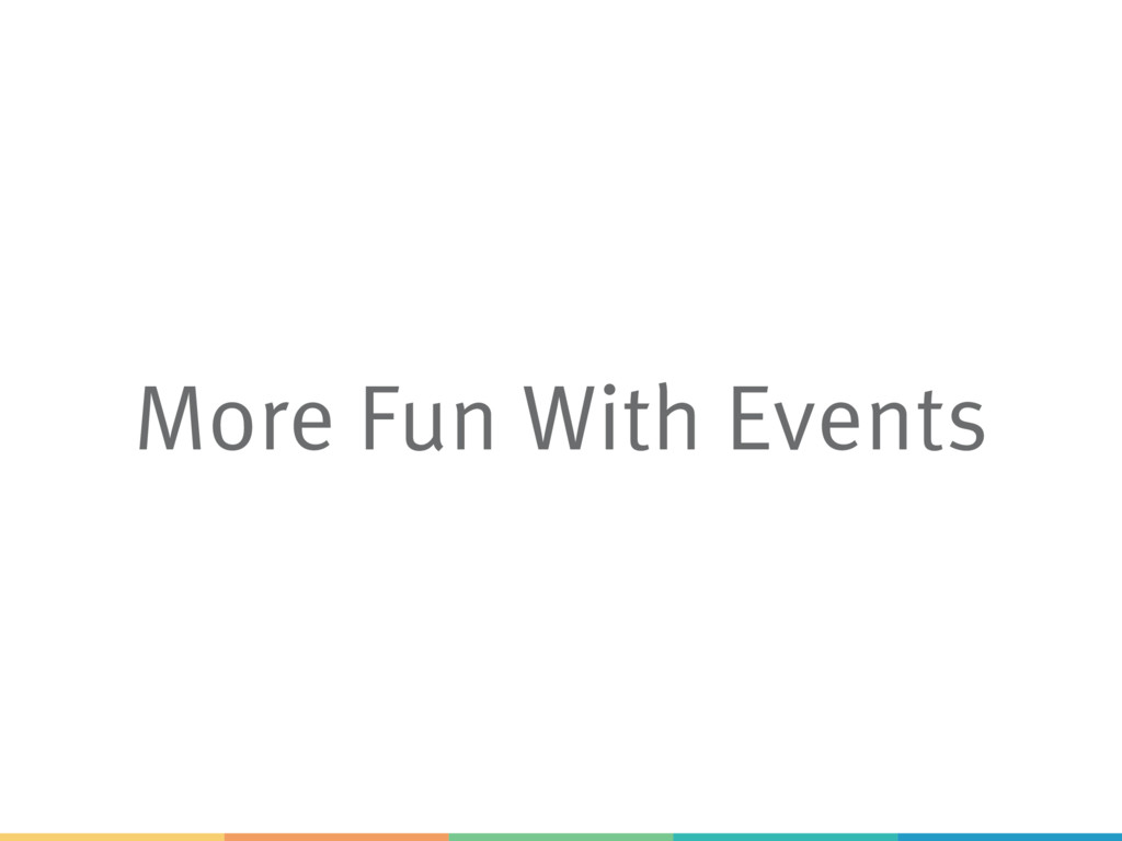 More Fun With Events