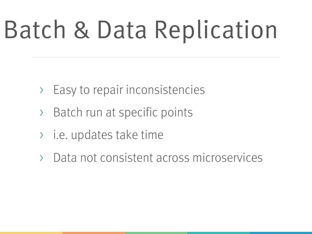 Batch & Data Replication > Easy to repair incon...