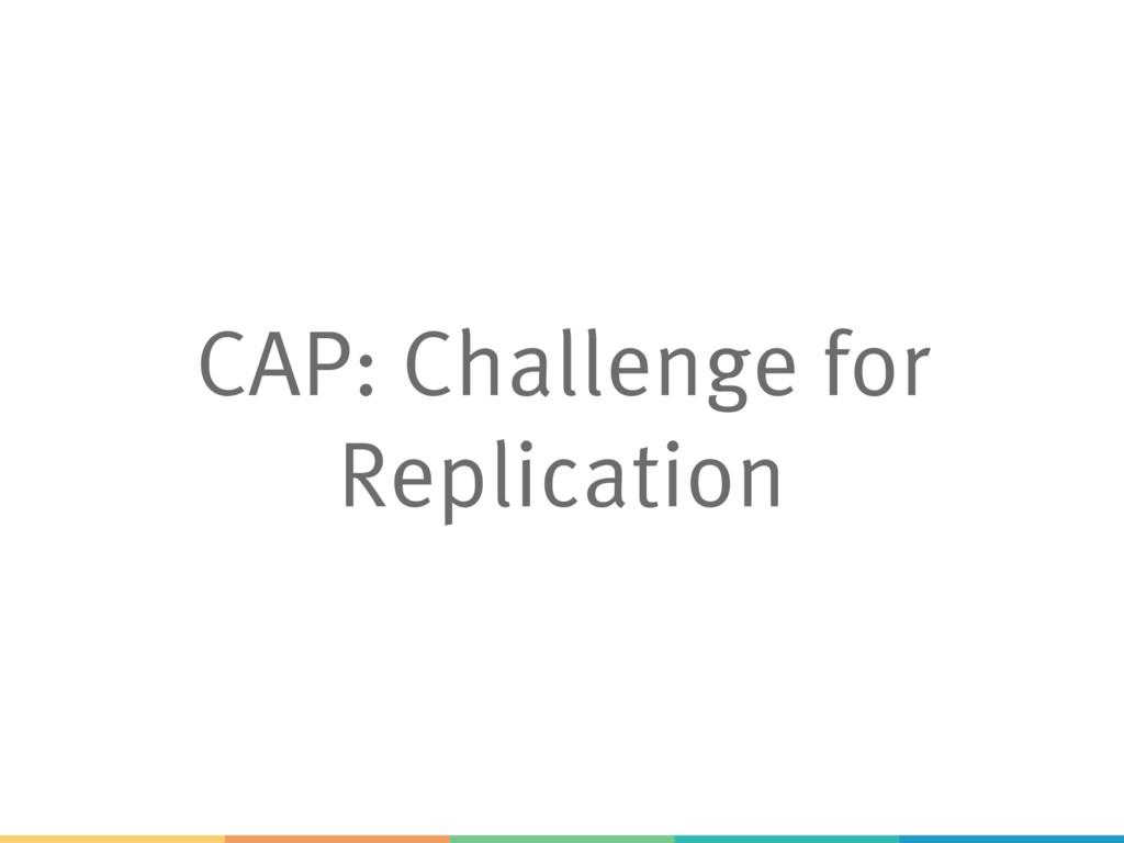 CAP: Challenge for Replication