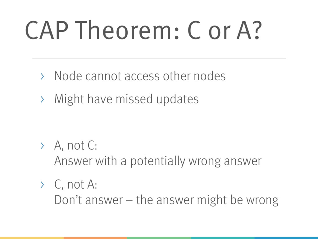 CAP Theorem: C or A? > Node cannot access other...