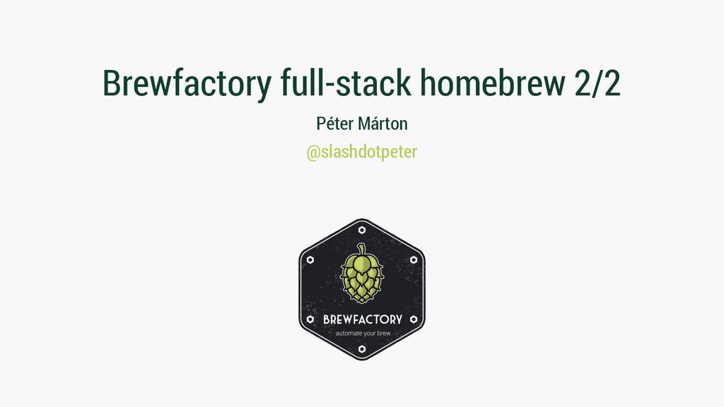 Brewfactory full-stack homebrew 2/2 Péter Márto...
