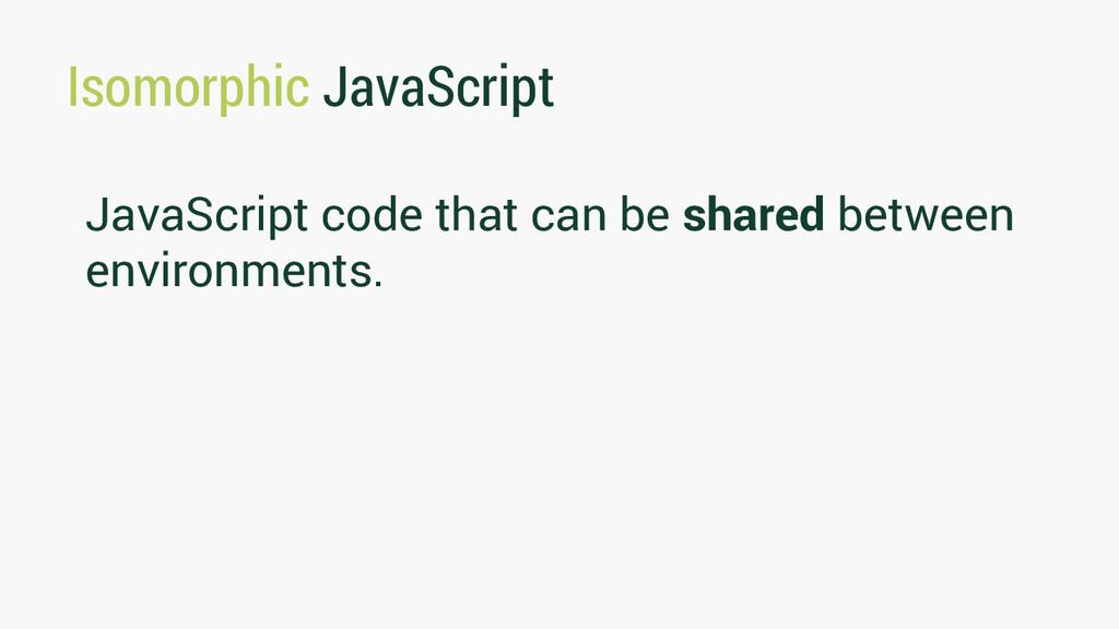 Isomorphic JavaScript JavaScript code that can ...
