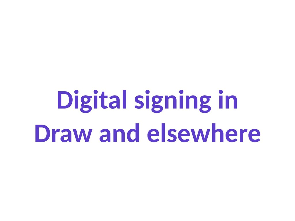 Digital signing in Draw and elsewhere