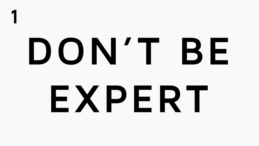 DON'T BE EXPERT 1