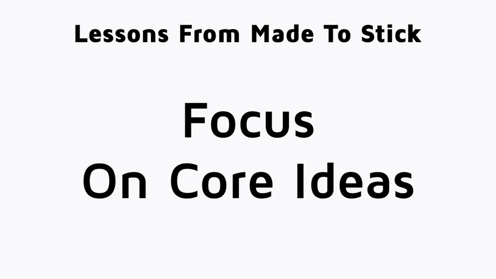 Focus On Core Ideas Lessons From Made To Stick