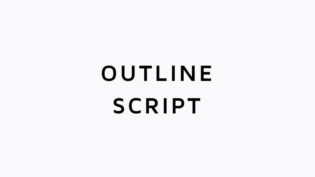 SCRIPT OUTLINE