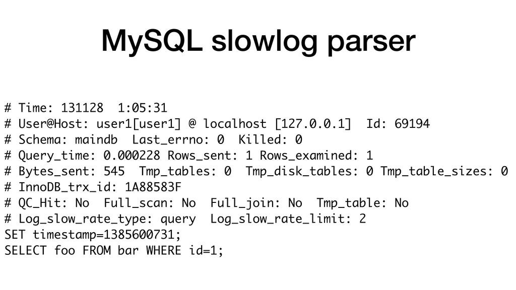 MySQL slowlog parser # Time: 131128 1:05:31 # ...