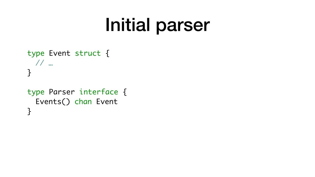 Initial parser type Event struct { // … } type ...