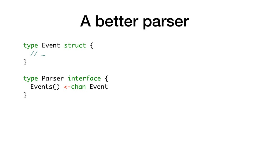 A better parser type Event struct { // … } type...