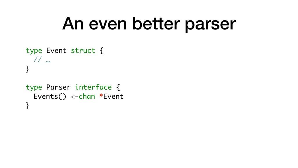 An even better parser type Event struct { // … ...