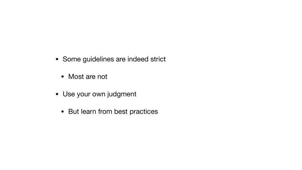 • Some guidelines are indeed strict • Most are ...