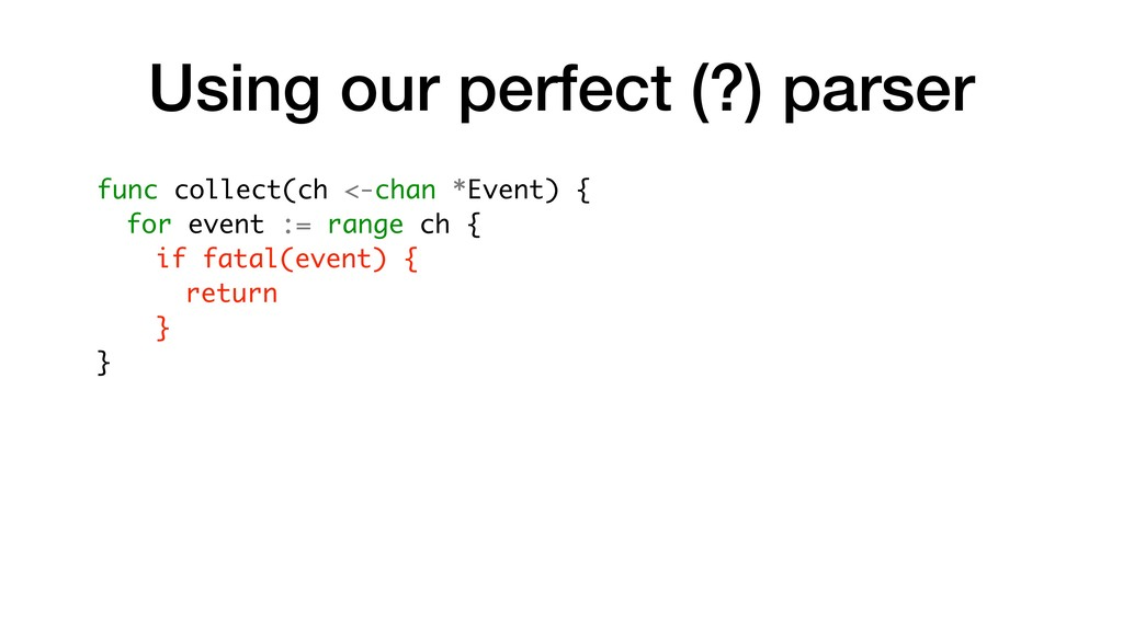 Using our perfect (?) parser func collect(ch <-...