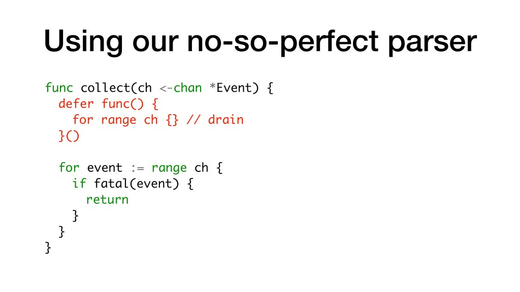 Using our no-so-perfect parser func collect(ch ...